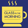 Glass in the Morning — 10.19.18
